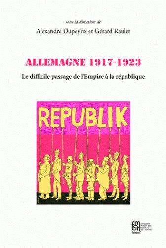Allemagne 1917-1923 : Le difficile passage de l'Empire à la république par Collectif