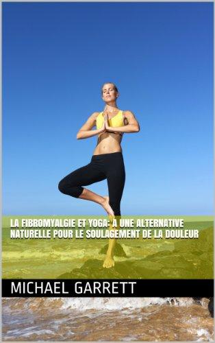 La fibromyalgie et Yoga: A une alternative naturelle pour le soulagement de la douleur