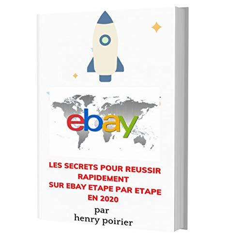 Couverture du livre Les SECRETS POUR REUSSIR RAPIDEMENT SUR EBAY ETAPE PAR ETAPE En 2020: Les secrets cachés pour reussir rapidement sur ebay enfin révélés