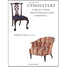 Upholstery in America and Europe from the Seventeenth Century to World War I: In America and Europe from the Seventeenth Century to World War One