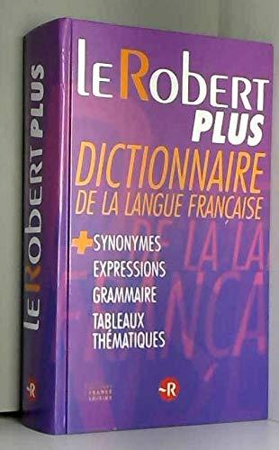 Le robert plus, dictionnaire de la langue française + synonymes, expressions, grammaire, tableaux mathématiques par Robert