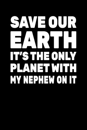 Save Our Earth It's The Only Planet With My Nephew On It: Earth Day Notebook Journal por Dartan Creations