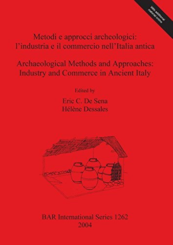 Metodi e approcci archeologici / Archaeological Methods and Approaches: l'industria e il commercio nell'Italia antica / Industry and Commerce in ... Reports British Series, Band 1262) 1262 Oxford