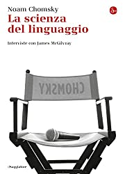 La scienza del linguaggio. Interviste con James McGilvray (La cultura)