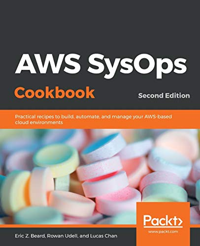 AWS SysOps Cookbook: Practical recipes to build, automate, and manage your AWS-based cloud environments, 2nd Edition