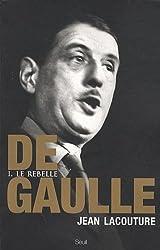 De Gaulle : Tome 1, Le rebelle 1890-1944