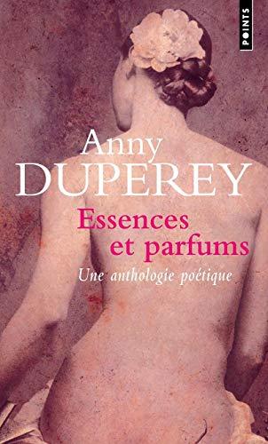 Essences et parfums. Textes choisis par Anny Duperey