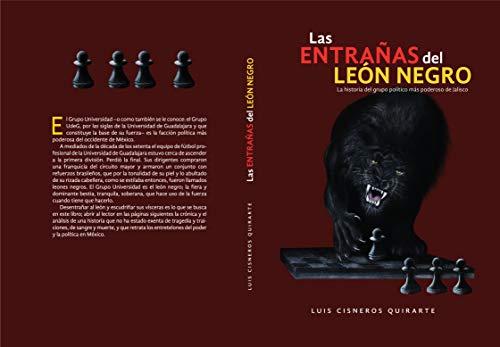 Las entrañas del león negro: Historia del grupo político más poderoso de Jalisco por Luis Cisneros Quirarte