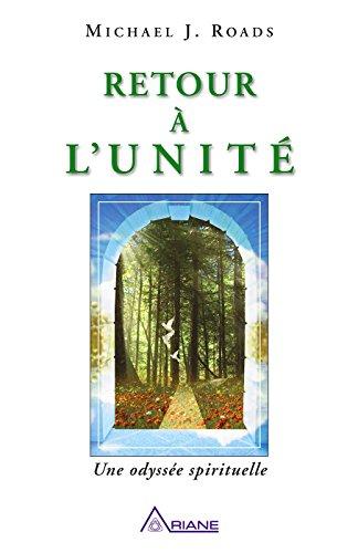 Retour à l'unité: Une odyssée spirituelle par Michael J. Roads