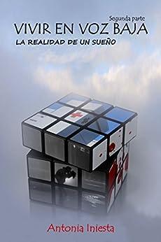 Vivir en voz baja: La realidad de un sueño (Spanish Edition) by [Iniesta, Antonia]