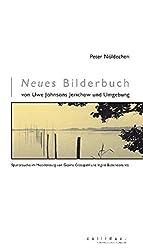 Neues Bilderbuch von Uwe Johnsons Jerichow und Umgebung: Spurensuche im Mecklenburg von Gesine Cresspahl und Ingrid Babendererde