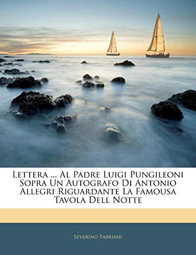 Lettera ... Al Padre Luigi Pungileoni Sopra Un Autografo Di Antonio Allegri Riguardante La Famousa Tavola Dell Notte