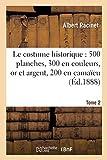 Le costume historique - Cinq cents planches, trois cents en couleurs, or et argent Tome 2