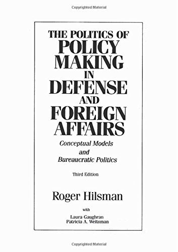 The Politics Of Policy Making In Defense and Foreign Affairs: Conceptual Models and Bureaucratic Politics (3rd Edition) by Roger Hilsman (1993-01-12)