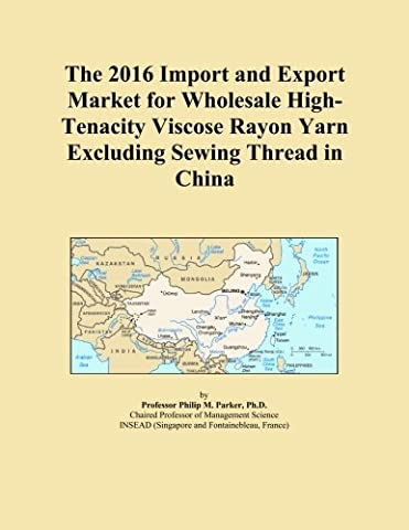 The 2016 Import and Export Market for Wholesale High-Tenacity Viscose Rayon Yarn Excluding Sewing Thread in