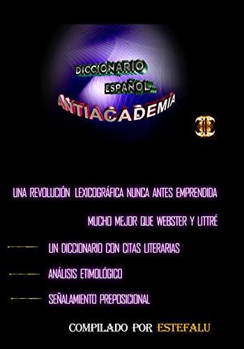 Antiacademia, Diccionario Español, edición 2014 (Estefalu) por Estefano Lujan Romero