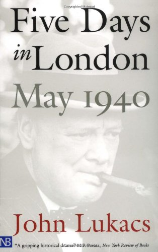 Five Days in London, May 1940 (Yale Nota Bene) por John R. Lukacs