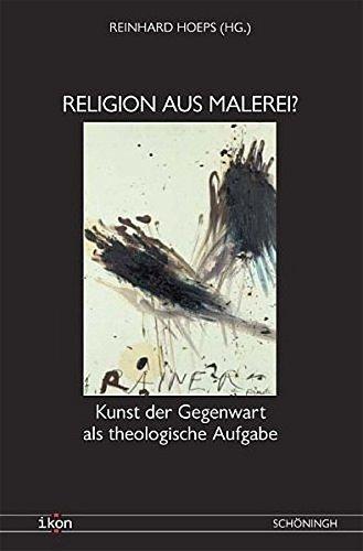 Religion aus Malerei? Kunst der Gegenwart als theologische Aufgabe (IKON. Bild + Theologie)