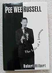 Pee Wee Russell: The Life of a Jazzman