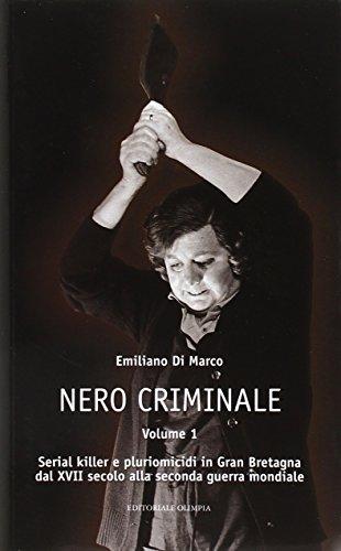 Nero criminale. Serial killer e pluriomicidi in Gran Bretagna dal XVIIalla seconda guerra mondiale: 1
