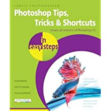 Photoshop Tips, Tricks & Shortcuts in easy steps - over 1000 tips, tricks & shortcuts