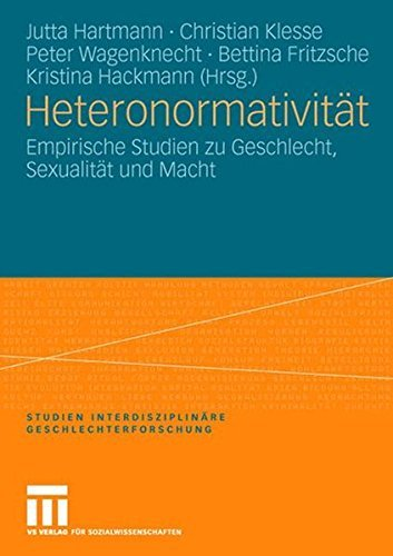 Heteronormativität: Empirische Studien zu Geschlecht, Sexualität und Macht (Studien Interdisziplinäre Geschlechterforschung 10)