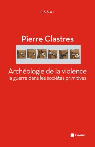 Archologie de la violence: La guerre dans les socits primitives