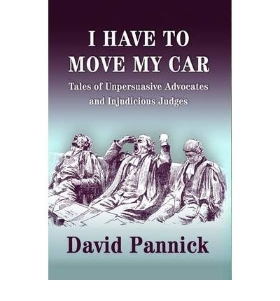I Have to Move My Car Tales of Unpersuasive Advocates and Injudicious Judges by Pannick, David, QC ( AUTHOR ) Oct-29-2008 Hardback