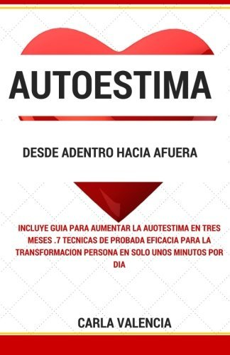Autoestima desde Adentro hacia Afuera: C??mo aumentar la autoestima utilizando estas simples estrategias (Spanish Edition) by Carla Valencia (2010-08-07)
