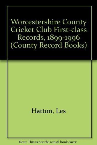 Worcestershire County Cricket Club First-class Records, 1899-1996 (County record books) por Les Hatton