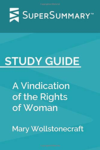 Study Guide: A Vindication of the Rights of Woman by Mary Wollstonecraft (SuperSummary)