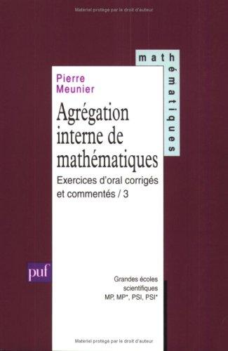 Agrégation interne de mathématiques, tome 3 : Exercices d'oral corrigés et commentés