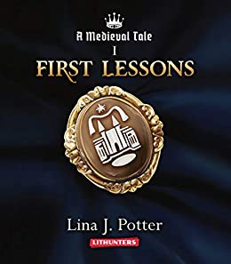 First Lessons: A Strong Woman in the Middle Ages (A Medieval Tale Book 1) by [Potter, Lina J.]