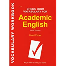 Check Your Vocabulary for Academic English: All You Need to Pass Your Exams (Check Your Vocabulary Workbooks)