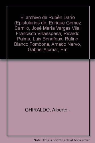 El archivo de Rubén Darío (Epistolarios de: Enrique Gomez Carrillo, José Marí...