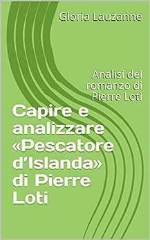 Capire E Analizzare «pescatore D'islanda» Di Pierre Loti: Analisi Del Romanzo Di Pierre Loti por Gloria Lauzanne Gratis