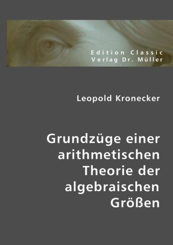Grundzüge einer arithmetischen Theorie der algebraischen Grössen: Festschrift zu Herrn Eduard Kummers fünzigjährigem Doctor-Jubiläum, 10. September 1881