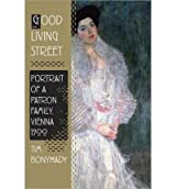 Good Living Street: Portrait of a Patron Family, Vienna 1900 [ GOOD LIVING STREET: PORTRAIT OF A PATRON FAMILY, VIENNA 1900 ] by Bonyhady, Tim (Author) Nov-15-2011 [ Hardcover ]