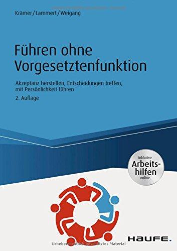 Führen ohne Vorgesetztenfunktion - inkl. Arbeitshilfen online: Akzeptanz herstellen, Entscheidungen treffen, mit Persönlichkeit führen (Haufe Fachbuch)