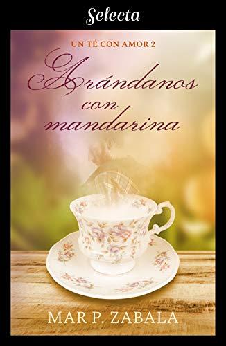 Arándanos con mandarina (Un té con amor 2) por Mar P. Zabala