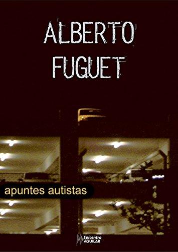 Apuntes autistas por Alberto Fuguet