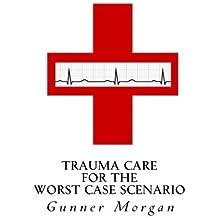 Trauma Care for the Worst Case Scenario