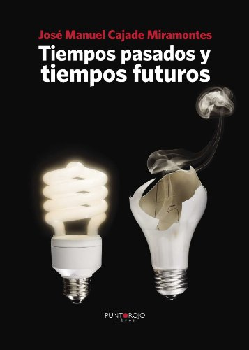 Tiempos pasados y tiempos futuros por José Manuel Cajade Miramontes