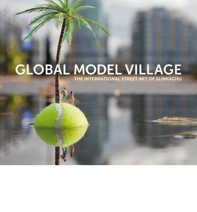 Global Model Village: The International Street Art of Slinkachu (Boxtree) (Hardback) - Common