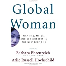 Global Woman: Nannies, Maids, and Sex Workers in the New Economy by Barbara Ehrenreich (2003-01-06)