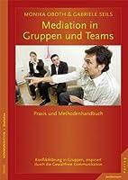 Mediation in Teams und Gruppen: Praxis- und Methodenhandbuch. Konfliktklärung in Gruppen, inspiriert durch die Gewaltfreie Kommunikation