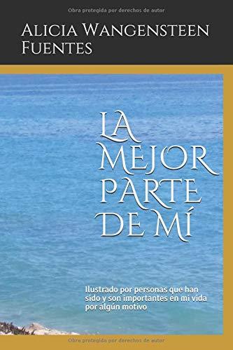LA MEJOR PARTE DE MI por Alicia Luverne Wangensteen Fuentes