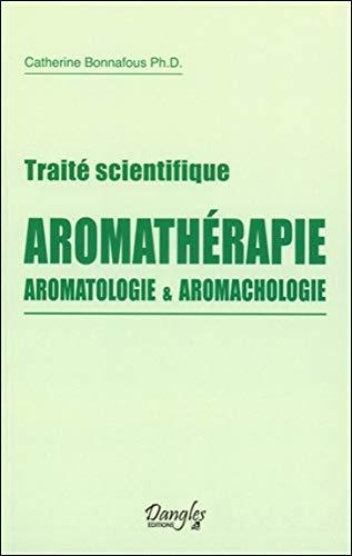 Traité scientifique Aromathérapie - Aromatologie & aromachologie par Catherine Bonnafous