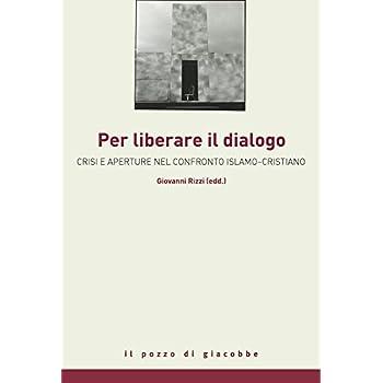 Liberare Il Dialogo. Islam E Cattolicesimo Successo O Crisi Di Una Parola Comune?