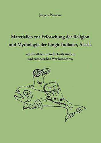 Materialien zur Erforschung der Religion und Mythologie der Lingit-Indianer, Alaska: mit Parallelen zu indisch-tibetischen und europäischen Weisheitslehren